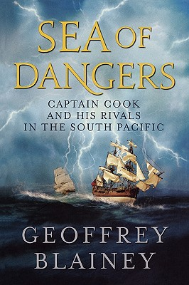 Sea of Dangers  Captain Cook and His Rivals in the South  Pacific, Blainey, Geoffrey