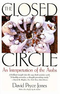The Closed Circle: An Interpretation of the Arabs (Edward Burlingame Book), David Pryce-Jones
