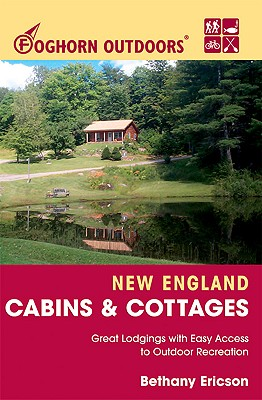 Image for Foghorn Outdoors New England Cabins and Cottages: Great Lodgings with Easy Access to Outdoor Recreation