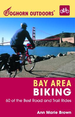 Image for Foghorn Outdoors Bay Area Biking: 60 of the Best Road and Trail Rides
