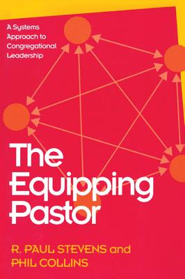Image for The Equipping Pastor: A Systems Approach To Congregational Leadership