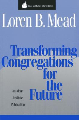 Image for Transforming Congregations for the Future (Once and Future Church Series)
