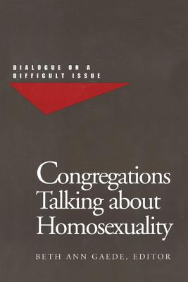 Image for Congregations Talking About Homosexuality: Dialogue on a Difficult Issue
