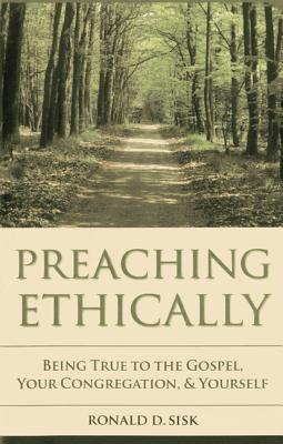 Image for Preaching Ethically: Being True to the Gospel, Your Congregation, and Yourself (Vital Worship Healthy Congregations)