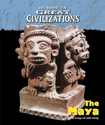 Life During the Great Civilizations - The Maya, Charles and Linda George