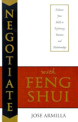 Image for Negotiate with Feng Shui: Enhance Your Skills in Diplomacy, Business and Relationships