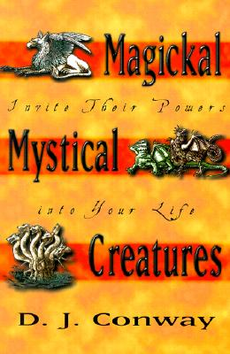 Magickal Mystical Creatures: Invite Their Powers Into Your Life, D.J. Conway