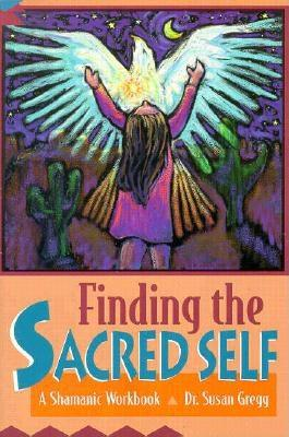 Image for Finding the Sacred Self: A Shamanic Workbook