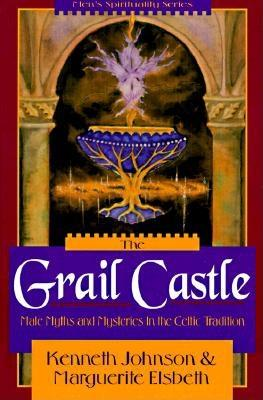 The Grail Castle: Male Myths & Mysteries in the Celtic Tradition (Llewellyn's Men's Spirituality Series), Johnson, Ken; Elsbeth, Marguerite