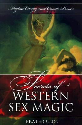 Image for Secrets of Western Sex Magic: Magical Energy & Gnostic Trance (Llewellyn's Tantra & Sexual Arts)