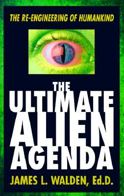 Image for The Ultimate Alien Agenda: The Re-engineering of Humankind