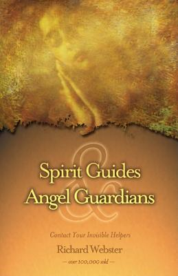 Spirit Guides & Angel Guardians: Contact Your Invisible Helpers, Webster, Richard
