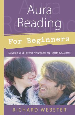 Image for Aura Reading for Beginners: Develop Your Psychic Awareness for Health & Success (For Beginners (Llewellyn's))