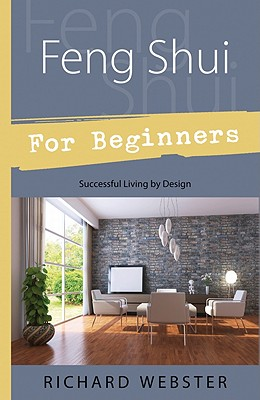 Feng Shui for Beginners : Successful Living by Design, RICHARD WEBSTER