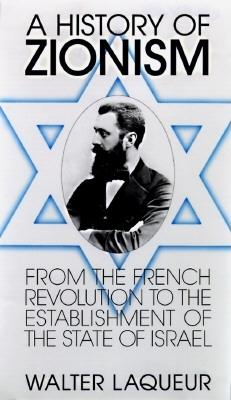 A History of Zionism: From the French Revolution to the Establishment of the State of Israel, Laqueur, Walter