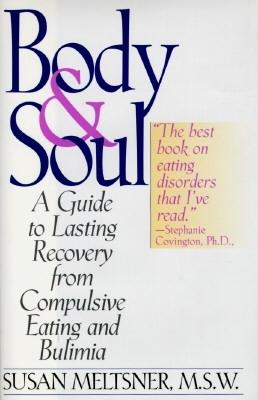Image for Body & Soul - A Guide to Lasting Recovery from Compulsive Eating and Bulimia