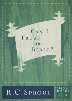 Can I Trust the Bible? (Crucial Questions Series) (Crucial Questions (Reformation Trust)), R.C. Sproul