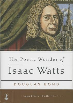 Image for The Poetic Wonder of Isaac Watts (Long Line of Godly Men Profiles)