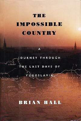 Image for The Impossible Country: A Journey Through the Last Days of Yugoslavia