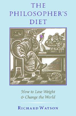 The Philosopher's Diet: How to Lose Weight and Change the World, Watson, Richard