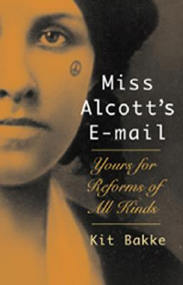 Image for MISS ALCOTT'S EMAIL: YOURS FOR REFORMS OF ALL KINDS