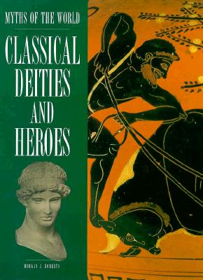 Image for Classical Deities and Heroes (Myths of the World) by Roberts, Morgan J.