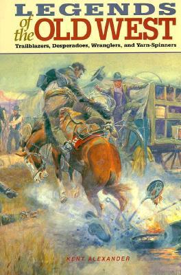 Image for Legends of the Old West: Trailblazers, Desperadoes, Wranglers, and Yarn-Spinners