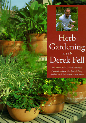 Image for Herb Gardening With Derek Fell: Practical Advice and Personal Favorites from the Best-Selling Author and Television Show Host