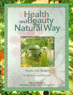 Image for Health and Beauty the Natural Way: Simple, Safe Recipes to Nurture and Beautify