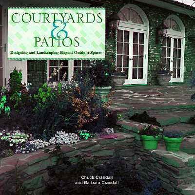 Image for Courtyards & Patios: Designing and Landscaping Elegant Outdoor Spaces