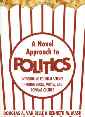 Image for A Novel Approach To Politics:  Introducing Political Science Through Books, Movies, and Popular Culture