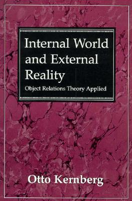 Internal World and External Reality: Object Relations Theory Applied (The Master Work Series), Otto F. Kernberg