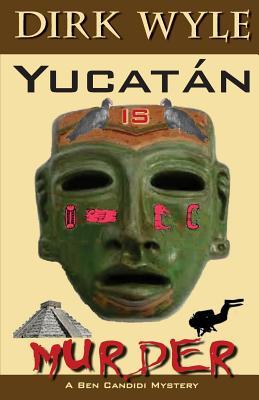 Yucat�n Is Murder: A Ben Candidi Mystery (The Ben Candidi Mystery Series) (Volume 6), Wyle, Dirk