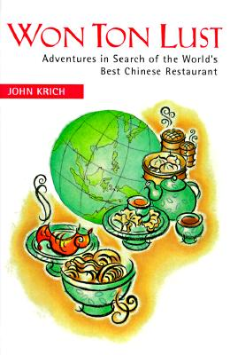 Image for Won Ton Lust: Adventures in Search of the World's Best Chinese Restaurant