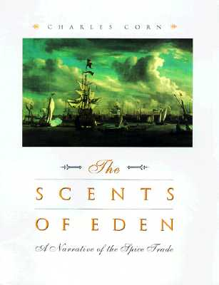 Image for Scents of Eden : A History of the Spice Tradea Narrative of the Spice Trade