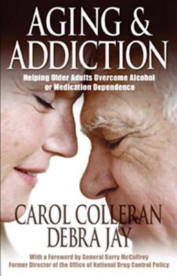 Aging and Addiction: Helping Older Adults Overcome Alcohol or Medication Dependence-A Hazelden Guidebook (Hazelden Guidebooks), Colleran, Carol; Jay, Debra