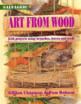 Image for Art from Wood: With Projects Using Branches, Leaves, and Seeds (Salvaged!)