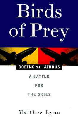 Image for Birds of Prey: Boeing vs. Airbus: A Battle for the Skies