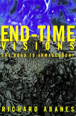 Image for End-Time Visions: The Road to Armageddon?