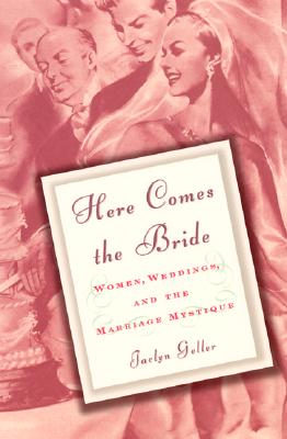 Image for HERE COMES THE BRIDE : WOMEN, WEDDINGS, AND THE MARRIAGE MYSTIQUE