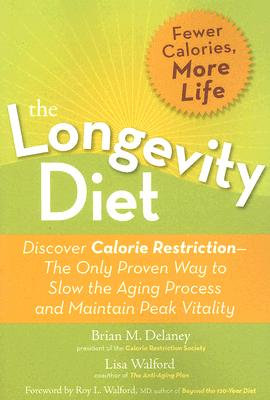 Image for The Longevity Diet: Discover Calorie Restriction-the Only Proven Way to Slow the Aging Process and Maintain Peak Vitality