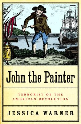 Image for John The Painter : Terrorist Of The American Revolution