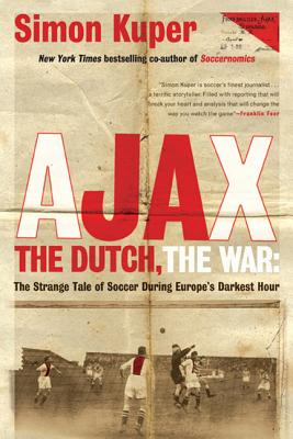 Ajax, the Dutch, the War: The Strange Tale of Soccer During Europe's Darkest Hour, Simon Kuper