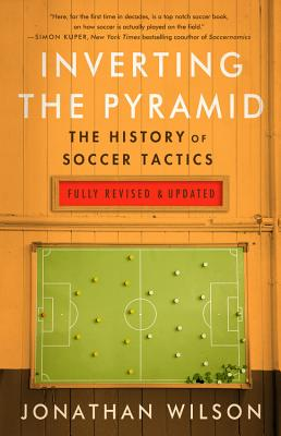 Image for Inverting The Pyramid: The History of Soccer Tactics