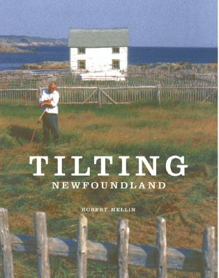 Tilting: House Launching, Slide Hauling, Potato Trenching, and Other Tales from a Newfoundland Fishing Village, Mellin, Robert