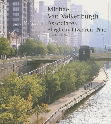 Image for Michael Van Valkenburgh/Allegheny Riverfront Park: Source Books in Landscape Architecture