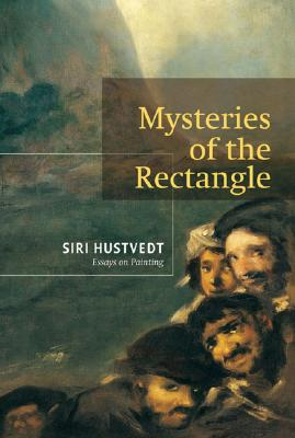 Mysteries of the Rectangle: Essays on Painting, Hustvedt, Siri