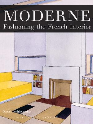 Moderne: Fashioning the French Interior, Sarah Schleuning