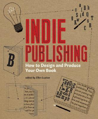 Indie Publishing: How to Design and Publish Your Own Book, Lupton, Ellen