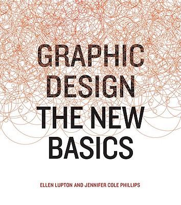 Graphic Design: The New Basics, Ellen Lupton, Jennifer Cole Phillips